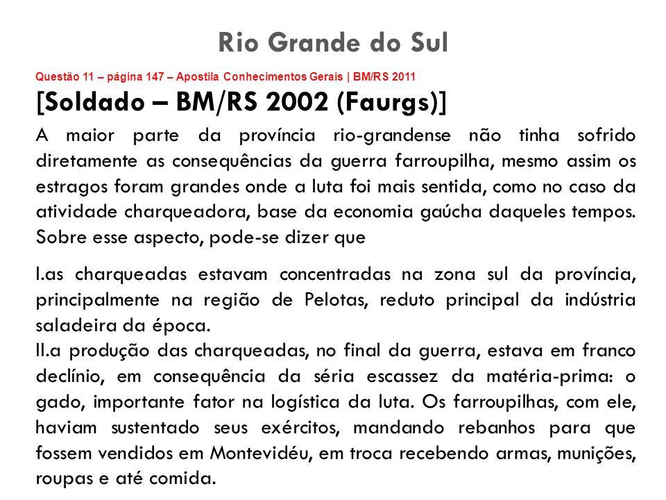Questão 11 – página 147 – Apostila Conhecimentos Gerais | BM/RS 2011 [Soldado – BM/RS 2002 (Faurgs)] A maior parte da província rio-grandense não tinh