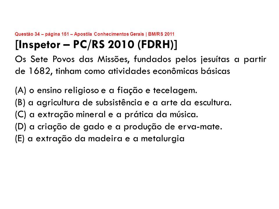 Questão 34 – página 151 – Apostila Conhecimentos Gerais | BM/RS 2011 [Inspetor – PC/RS 2010 (FDRH)] Os Sete Povos das Missões, fundados pelos jesuítas
