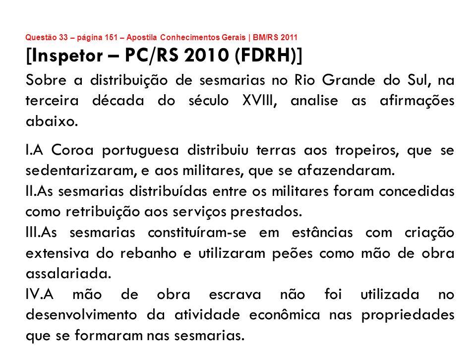 Questão 33 – página 151 – Apostila Conhecimentos Gerais | BM/RS 2011 [Inspetor – PC/RS 2010 (FDRH)] Sobre a distribuição de sesmarias no Rio Grande do