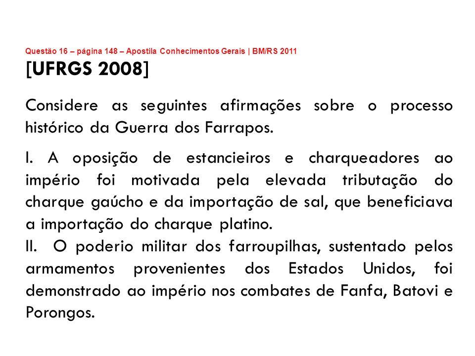Questão 16 – página 148 – Apostila Conhecimentos Gerais | BM/RS 2011 [UFRGS 2008] Considere as seguintes afirmações sobre o processo histórico da Guer