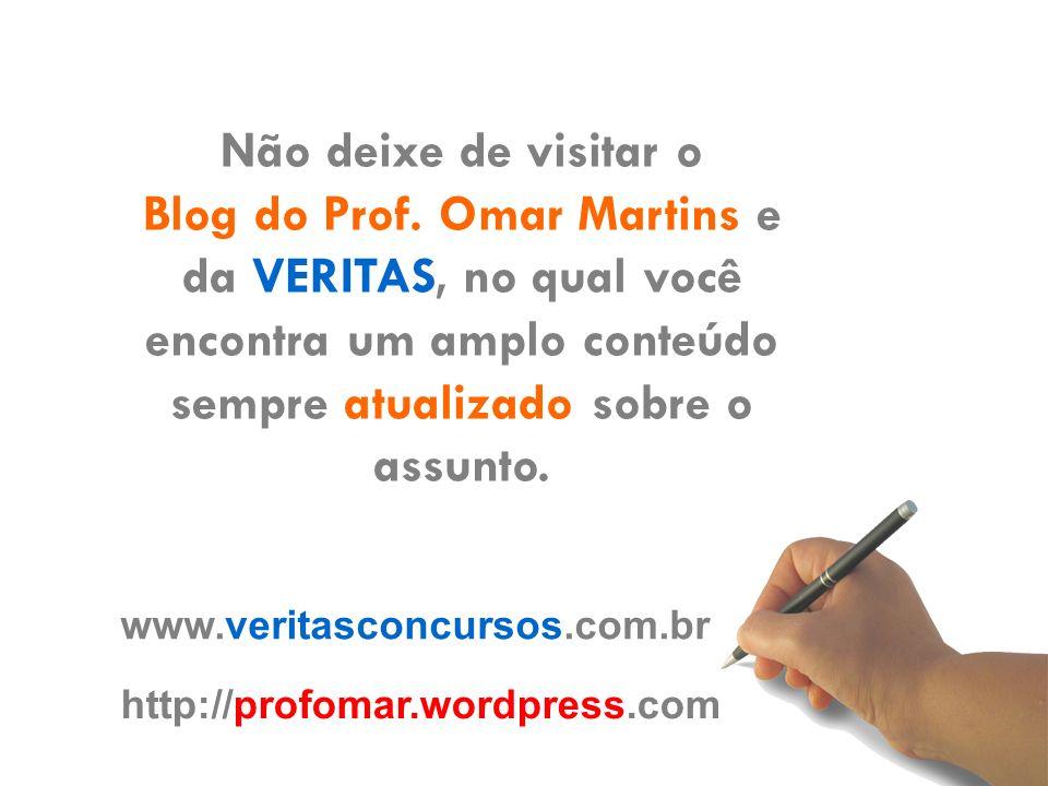 Não deixe de visitar o Blog do Prof. Omar Martins e da VERITAS, no qual você encontra um amplo conteúdo sempre atualizado sobre o assunto. www.veritas