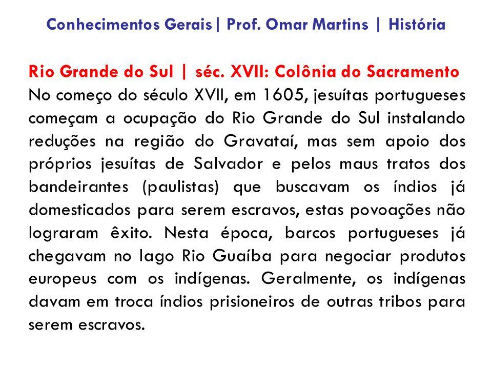 Rio Grande do Sul | séc. XVII: Colônia do Sacramento No começo do século XVII, em 1605, jesuítas portugueses começam a ocupação do Rio Grande do Sul i
