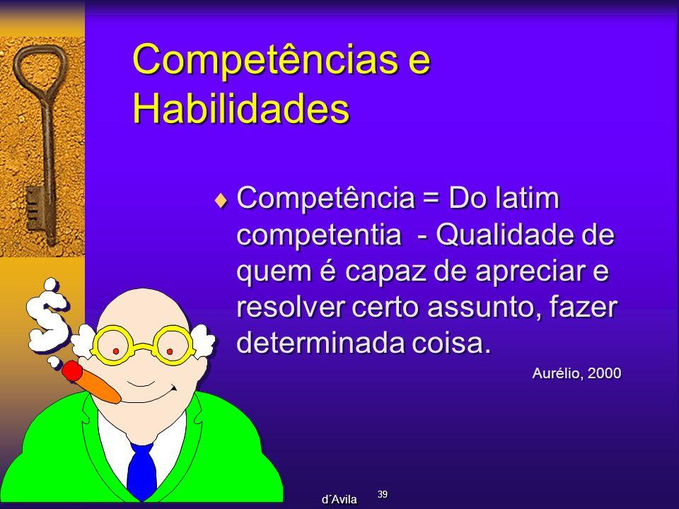 39 d´Avila Competências e Habilidades Competência = Do latim competentia - Qualidade de quem é capaz de apreciar e resolver certo assunto, fazer deter