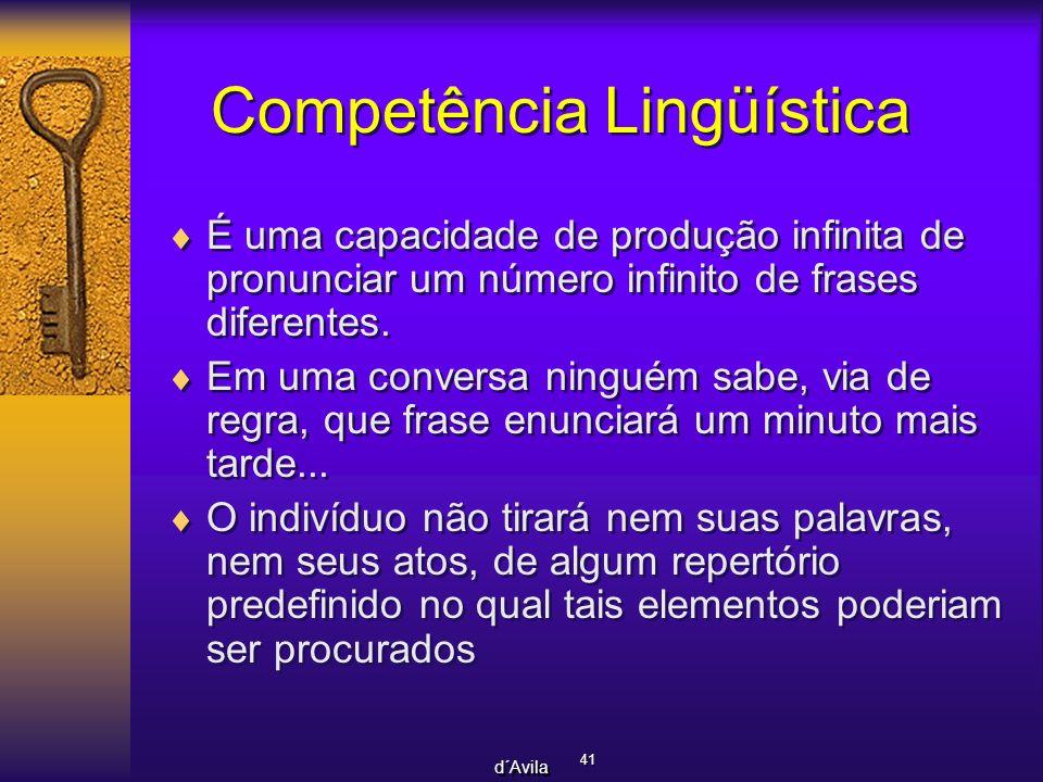 41 d´Avila Competência Lingüística É uma capacidade de produção infinita de pronunciar um número infinito de frases diferentes. Em uma conversa ningué