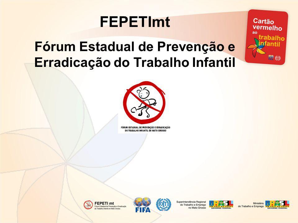 FEPETImt Fórum Estadual de Prevenção e Erradicação do Trabalho Infantil