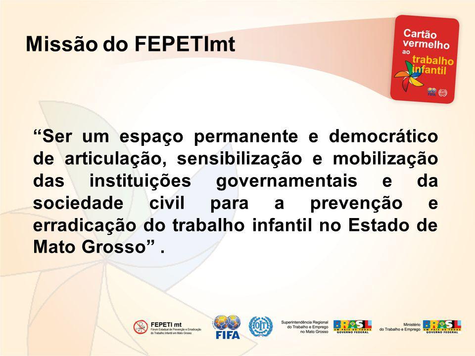 Ser um espaço permanente e democrático de articulação, sensibilização e mobilização das instituições governamentais e da sociedade civil para a prevenção e erradicação do trabalho infantil no Estado de Mato Grosso.