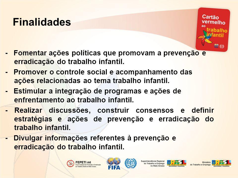 Finalidades - Fomentar ações políticas que promovam a prevenção e erradicação do trabalho infantil. - Promover o controle social e acompanhamento das