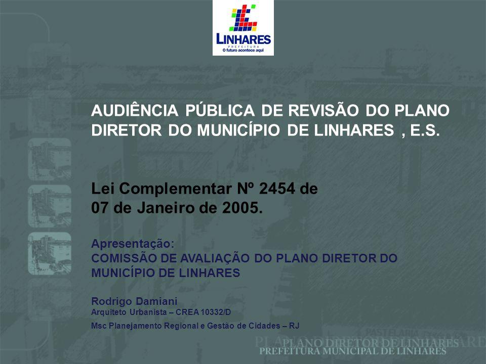 AUDIÊNCIA PÚBLICA DE REVISÃO DO PLANO DIRETOR DO MUNICÍPIO DE LINHARES, E.S. Lei Complementar Nº 2454 de 07 de Janeiro de 2005. Apresentação: COMISSÃO