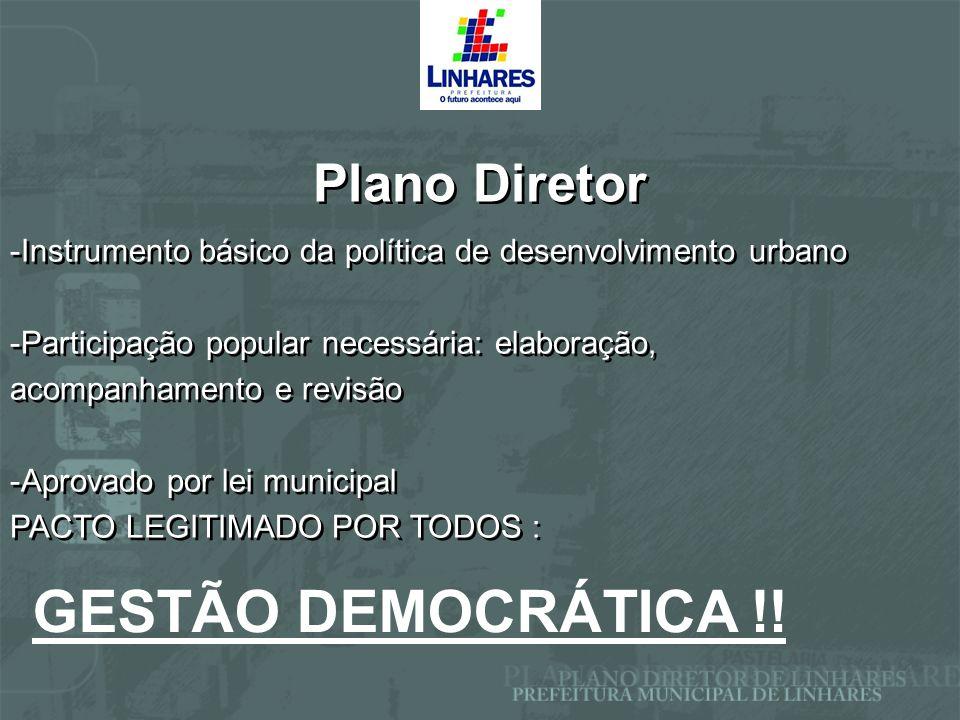 Plano Diretor -Instrumento básico da política de desenvolvimento urbano -Participação popular necessária: elaboração, acompanhamento e revisão -Aprova