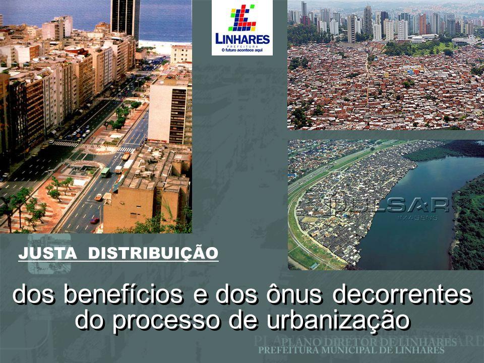 dos benefícios e dos ônus decorrentes do processo de urbanização JUSTA DISTRIBUIÇÃO