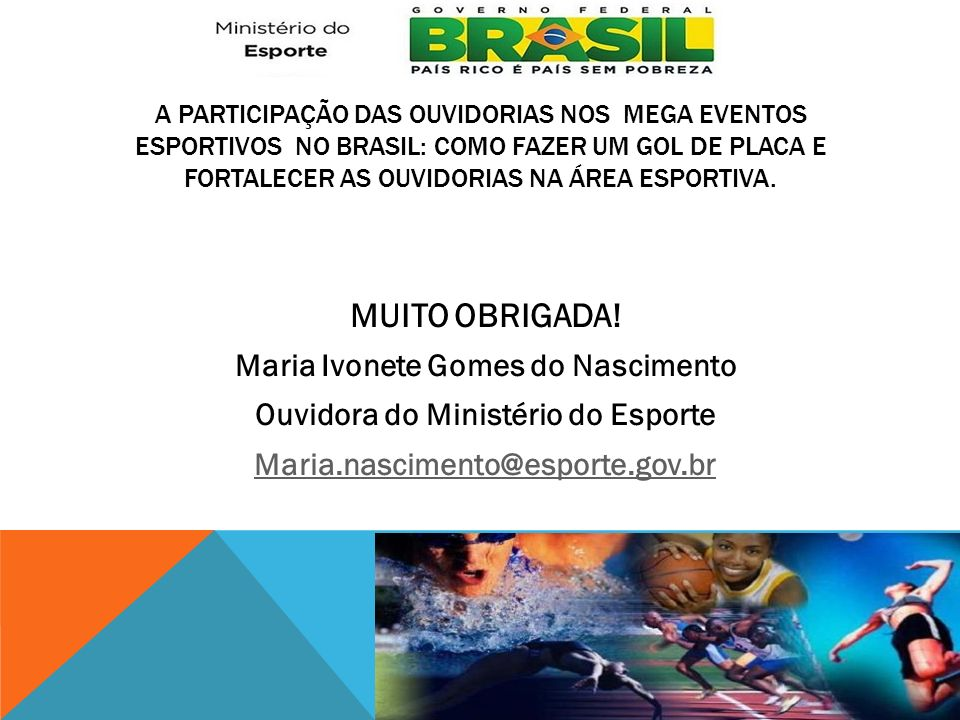 A PARTICIPAÇÃO DAS OUVIDORIAS NOS MEGA EVENTOS ESPORTIVOS NO BRASIL: COMO FAZER UM GOL DE PLACA E FORTALECER AS OUVIDORIAS NA ÁREA ESPORTIVA. MUITO OB