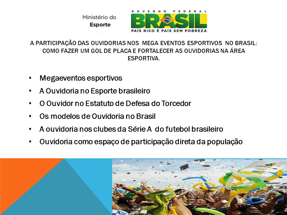 A PARTICIPAÇÃO DAS OUVIDORIAS NOS MEGA EVENTOS ESPORTIVOS NO BRASIL: COMO FAZER UM GOL DE PLACA E FORTALECER AS OUVIDORIAS NA ÁREA ESPORTIVA. Megaeven