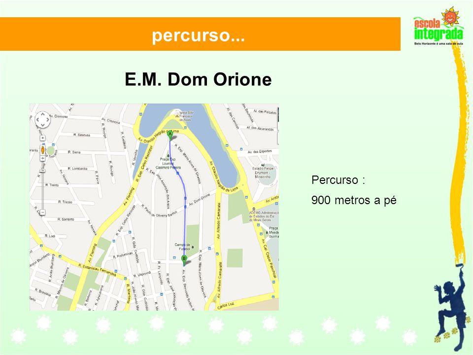 percurso... E.M. Dom Orione Percurso : 900 metros a pé