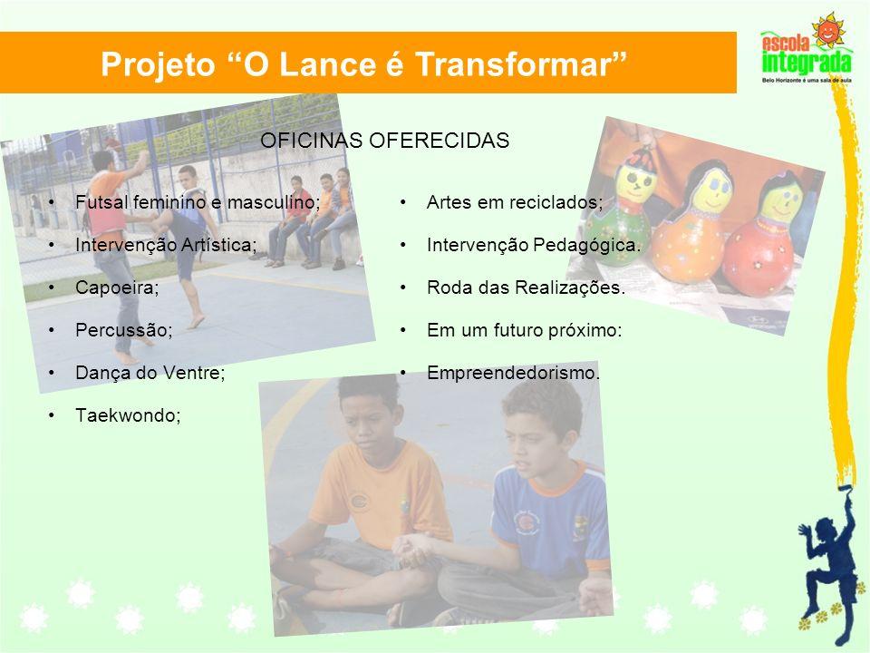 Projeto O Lance é Transformar Futsal feminino e masculino; Intervenção Artística; Capoeira; Percussão; Dança do Ventre; Taekwondo; Artes em reciclados; Intervenção Pedagógica.