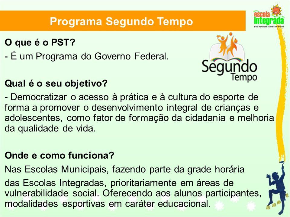 Programa Segundo Tempo O que é o PST? - É um Programa do Governo Federal. Qual é o seu objetivo? - Democratizar o acesso à prática e à cultura do espo