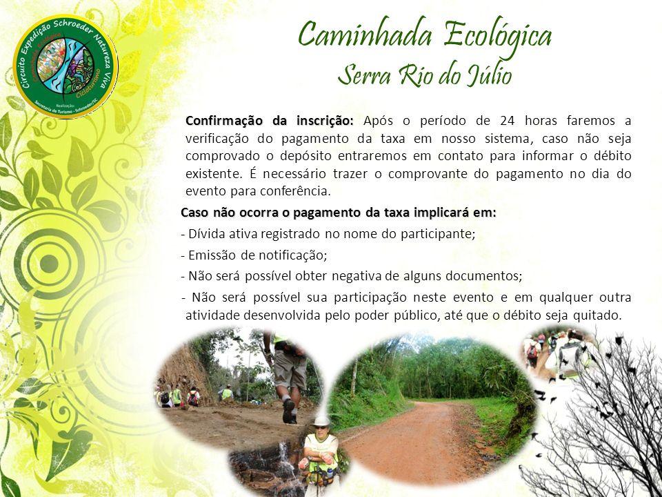 Caminhada Ecológica Serra Rio do Júlio Confirmação da inscrição: Confirmação da inscrição: Após o período de 24 horas faremos a verificação do pagamen