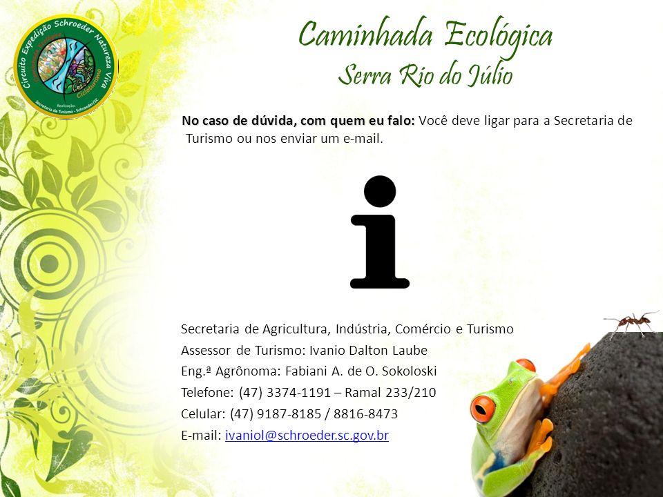 Caminhada Ecológica Serra Rio do Júlio No caso de dúvida, com quem eu falo: No caso de dúvida, com quem eu falo: Você deve ligar para a Secretaria de