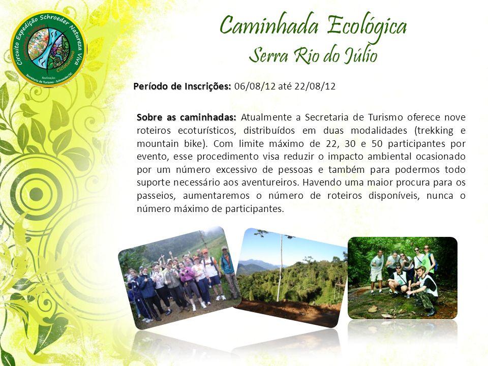 Caminhada Ecológica Serra Rio do Júlio Período de Inscrições: Período de Inscrições: 06/08/12 até 22/08/12 Sobre as caminhadas: Sobre as caminhadas: A