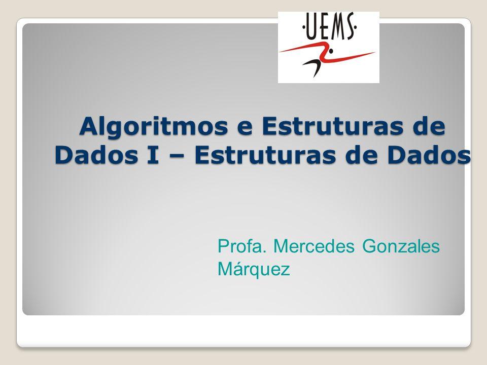 Algoritmos e Estruturas de Dados I – Estruturas de Dados Profa. Mercedes Gonzales Márquez