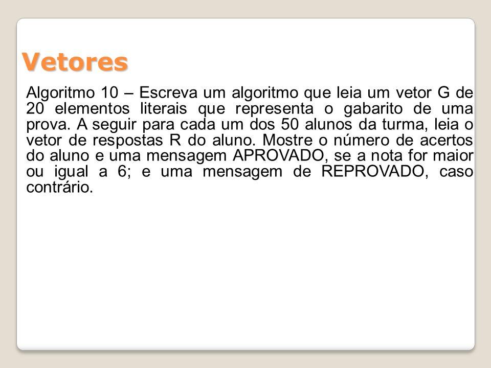 Algoritmo 10 – Escreva um algoritmo que leia um vetor G de 20 elementos literais que representa o gabarito de uma prova. A seguir para cada um dos 50