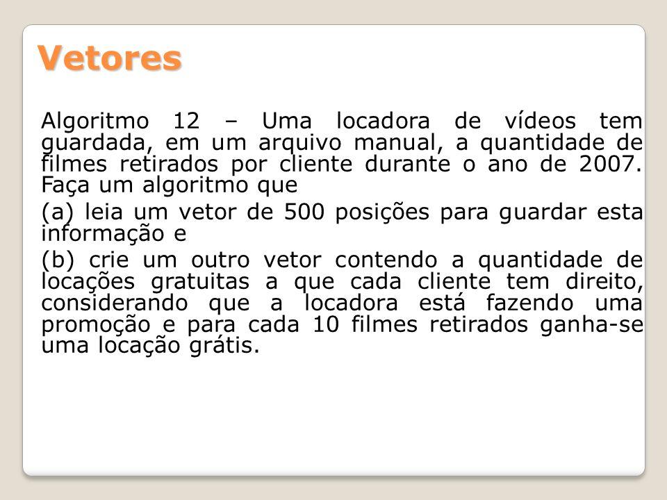 Algoritmo 12 – Uma locadora de vídeos tem guardada, em um arquivo manual, a quantidade de filmes retirados por cliente durante o ano de 2007. Faça um