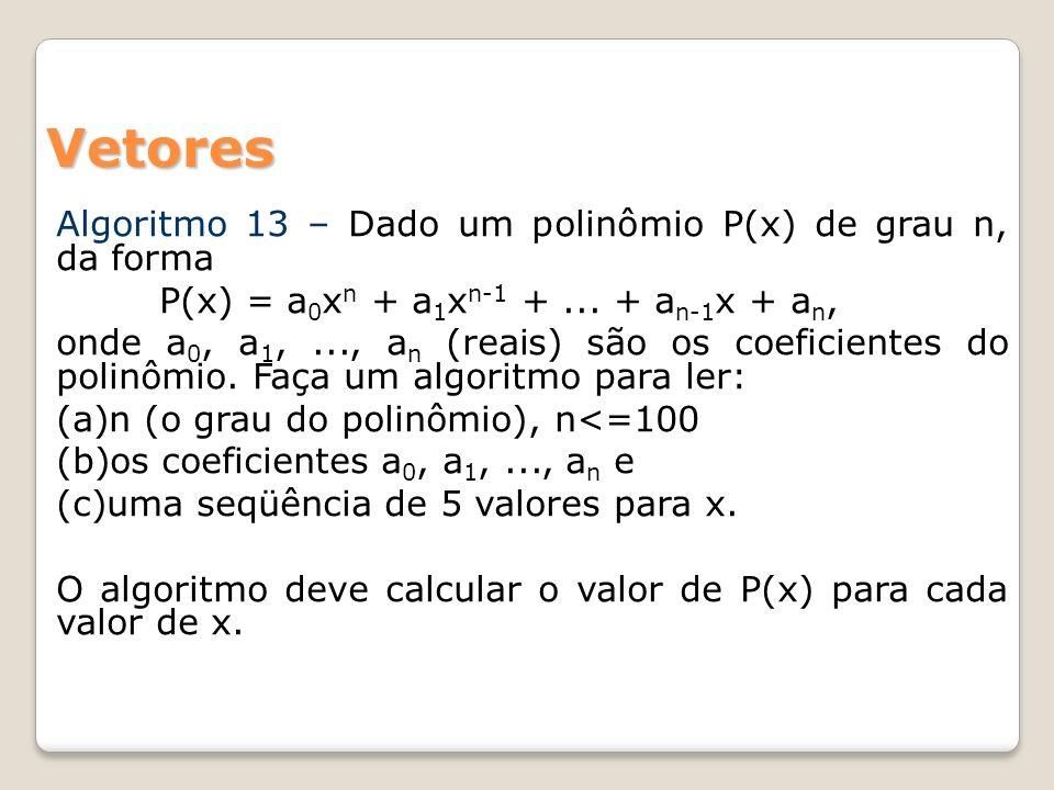 Algoritmo 13 – Dado um polinômio P(x) de grau n, da forma P(x) = a 0 x n + a 1 x n-1 +... + a n-1 x + a n, onde a 0, a 1,..., a n (reais) são os coefi