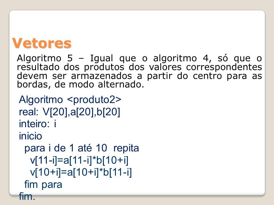 Algoritmo 5 – Igual que o algoritmo 4, só que o resultado dos produtos dos valores correspondentes devem ser armazenados a partir do centro para as bordas, de modo alternado.