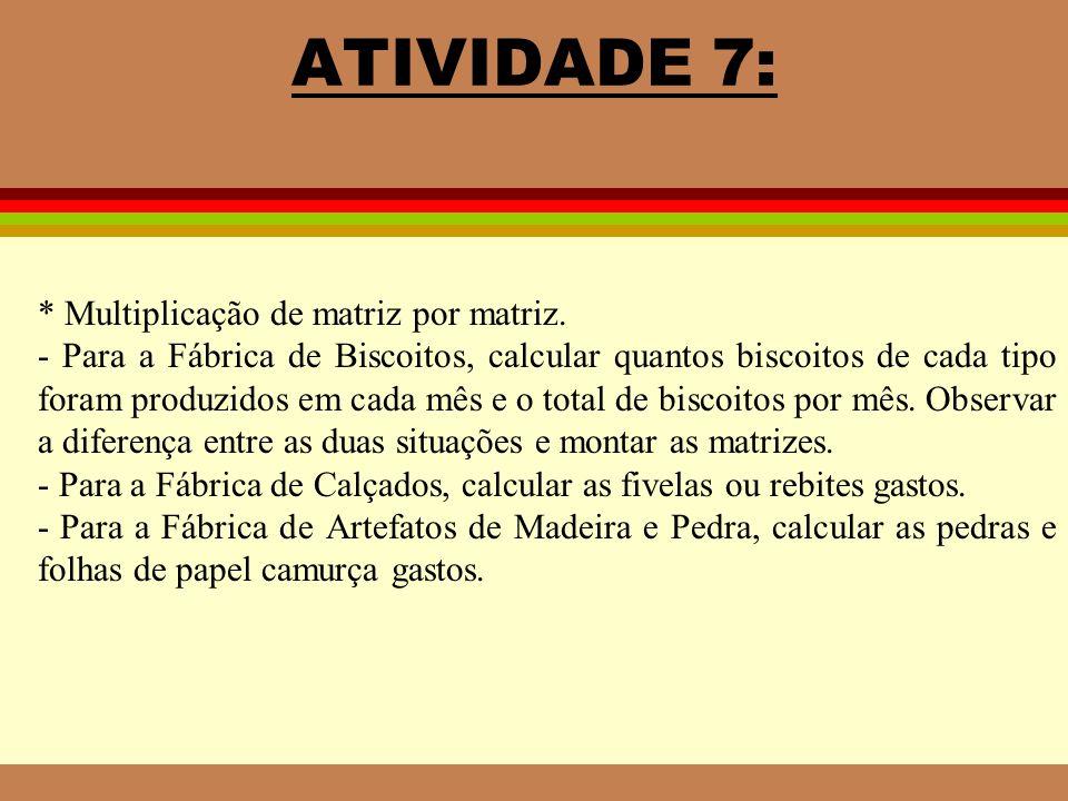 ATIVIDADE 7: * Multiplicação de matriz por matriz. - Para a Fábrica de Biscoitos, calcular quantos biscoitos de cada tipo foram produzidos em cada mês