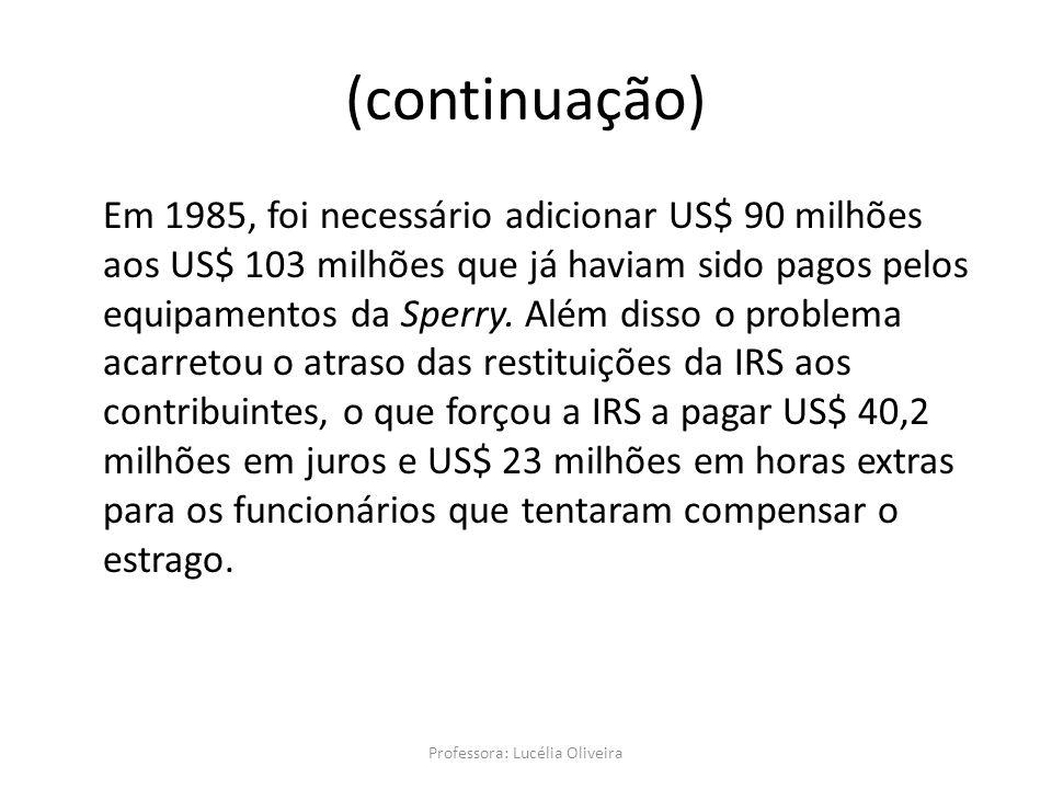 Em 1985, foi necessário adicionar US$ 90 milhões aos US$ 103 milhões que já haviam sido pagos pelos equipamentos da Sperry.