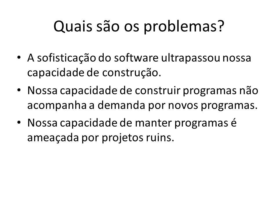 Quais são os problemas.A sofisticação do software ultrapassou nossa capacidade de construção.