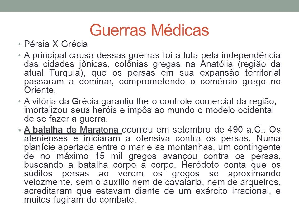Guerras Médicas Pérsia X Grécia A principal causa dessas guerras foi a luta pela independência das cidades jônicas, colônias gregas na Anatólia (regiã