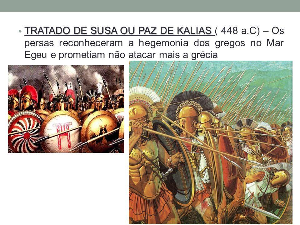TRATADO DE SUSA OU PAZ DE KALIAS TRATADO DE SUSA OU PAZ DE KALIAS ( 448 a.C) – Os persas reconheceram a hegemonia dos gregos no Mar Egeu e prometiam n