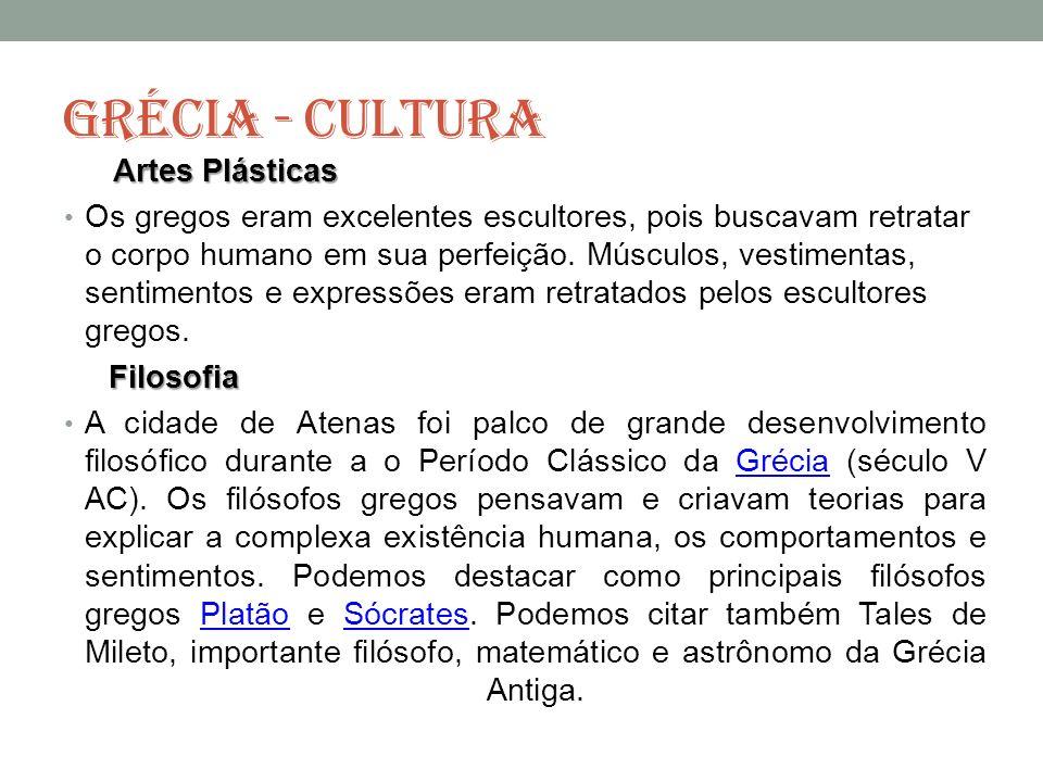 GRÉCIA - CULTURA Artes Plásticas Os gregos eram excelentes escultores, pois buscavam retratar o corpo humano em sua perfeição. Músculos, vestimentas,