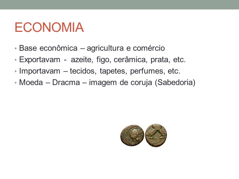 ECONOMIA Base econômica – agricultura e comércio Exportavam - azeite, figo, cerâmica, prata, etc. Importavam – tecidos, tapetes, perfumes, etc. Moeda