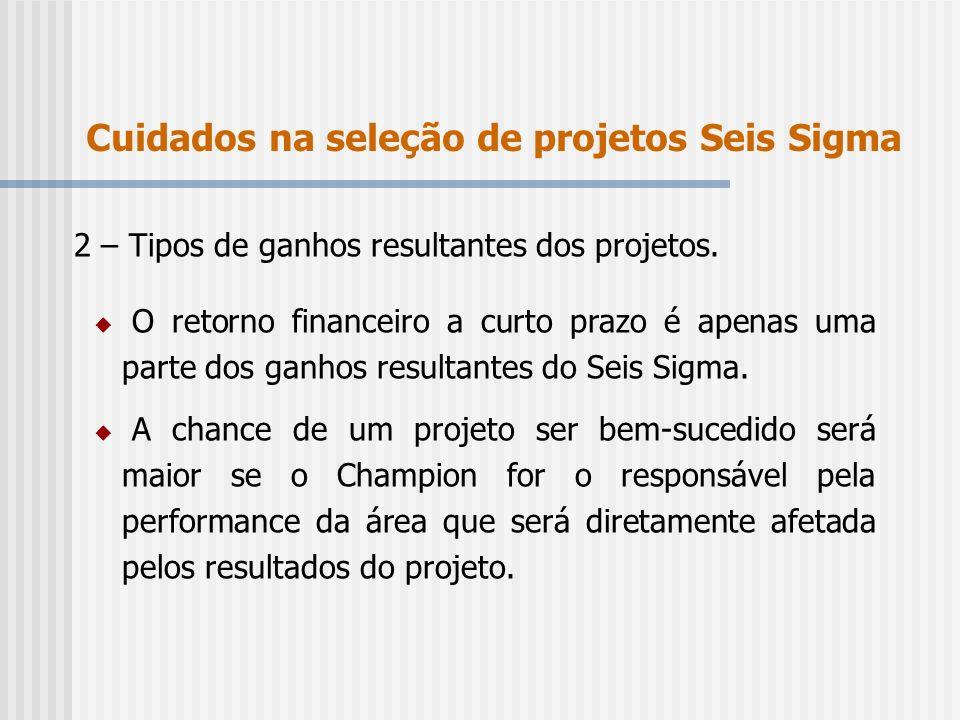 2 – Tipos de ganhos resultantes dos projetos. O retorno financeiro a curto prazo é apenas uma parte dos ganhos resultantes do Seis Sigma. A chance de