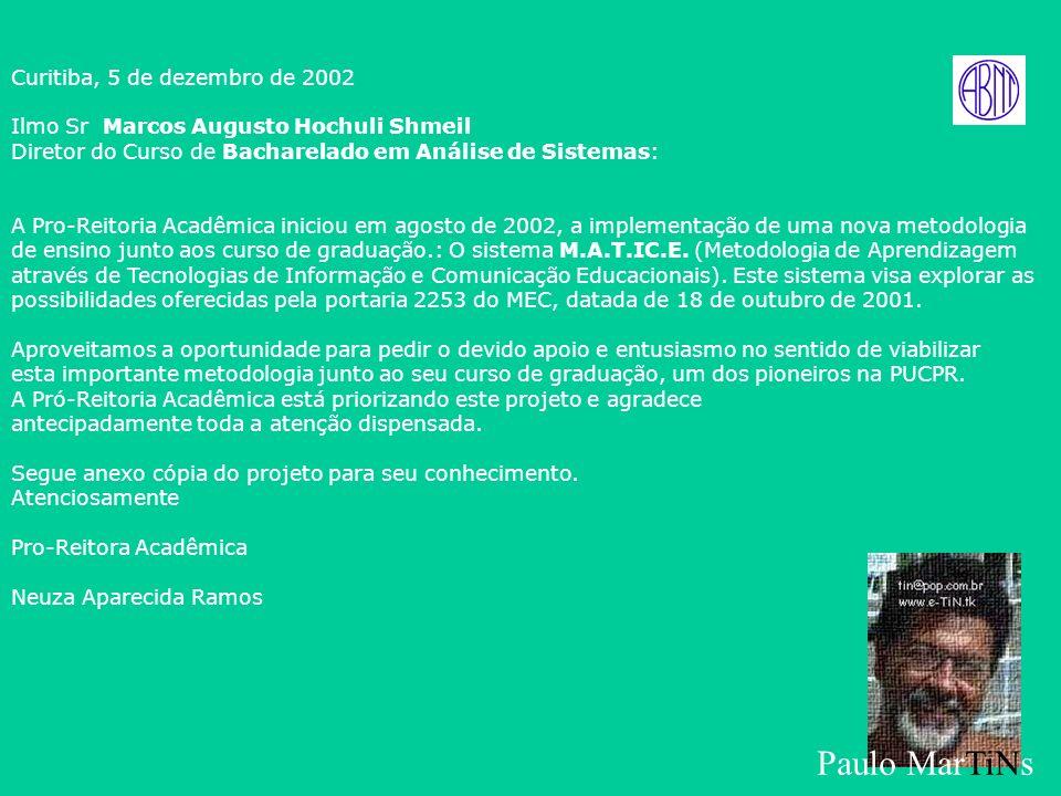 44 Matice – Aprendizagem Colaborativa Curitiba, 5 de dezembro de 2002 Ilmo Sr Marcos Augusto Hochuli Shmeil Diretor do Curso de Bacharelado em Análise de Sistemas: A Pro-Reitoria Acadêmica iniciou em agosto de 2002, a implementação de uma nova metodologia de ensino junto aos curso de graduação.: O sistema M.A.T.IC.E.