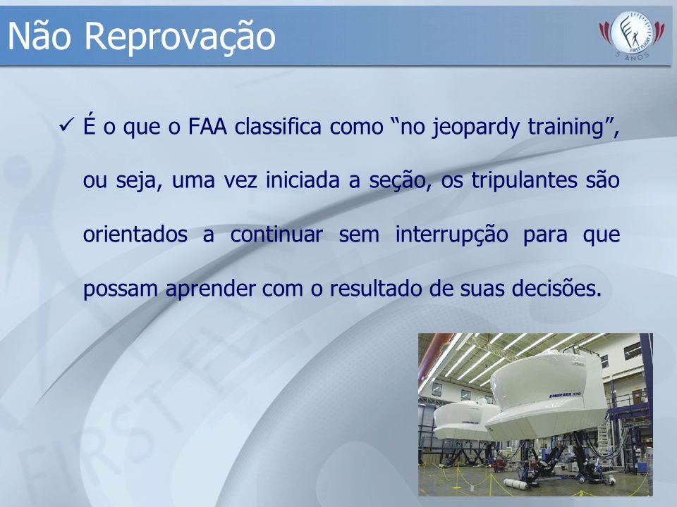 Não Reprovação É o que o FAA classifica como no jeopardy training, ou seja, uma vez iniciada a seção, os tripulantes são orientados a continuar sem in