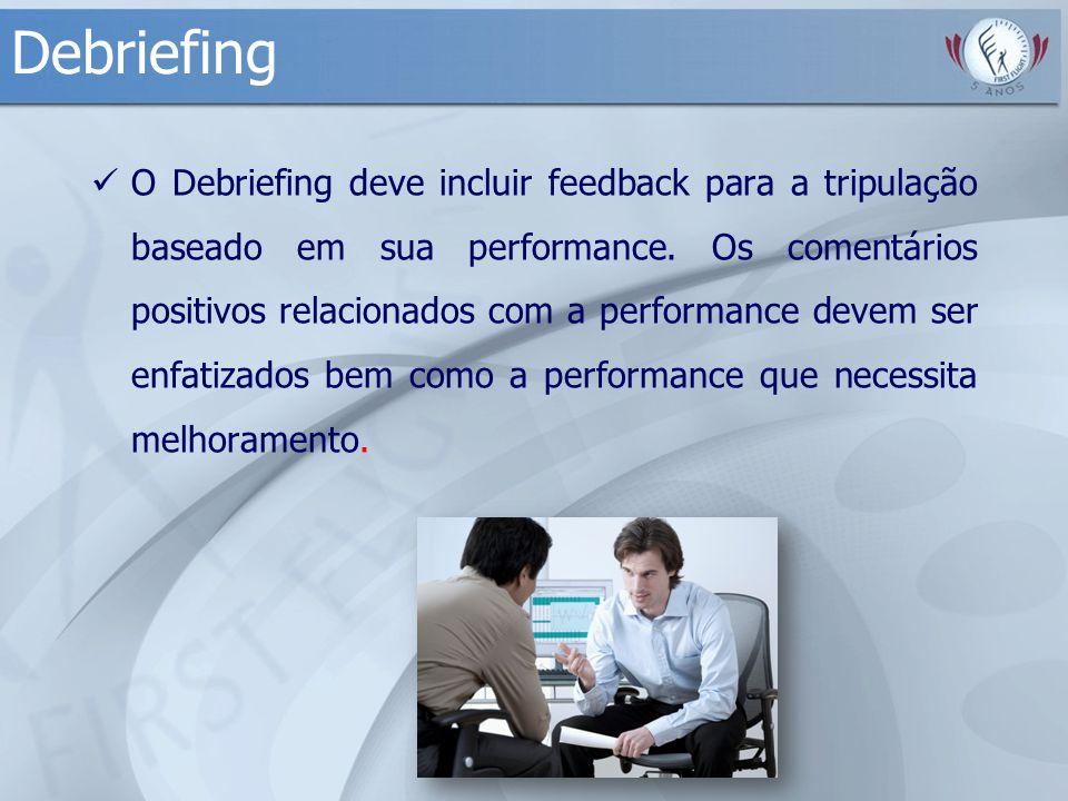 Debriefing O Debriefing deve incluir feedback para a tripulação baseado em sua performance. Os comentários positivos relacionados com a performance de