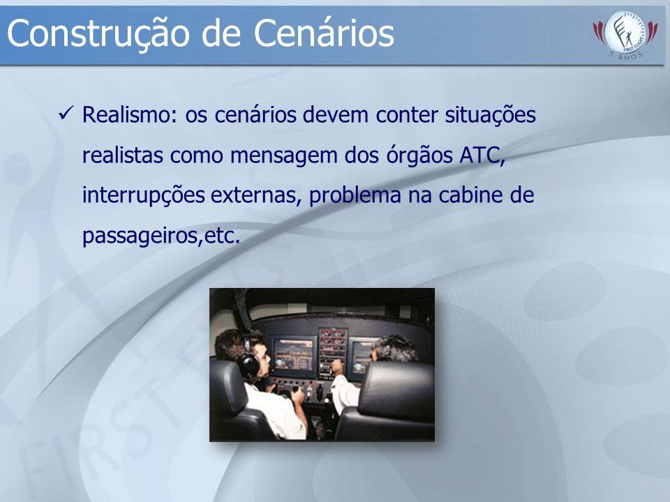 Construção de Cenários Realismo: os cenários devem conter situações realistas como mensagem dos órgãos ATC, interrupções externas, problema na cabine