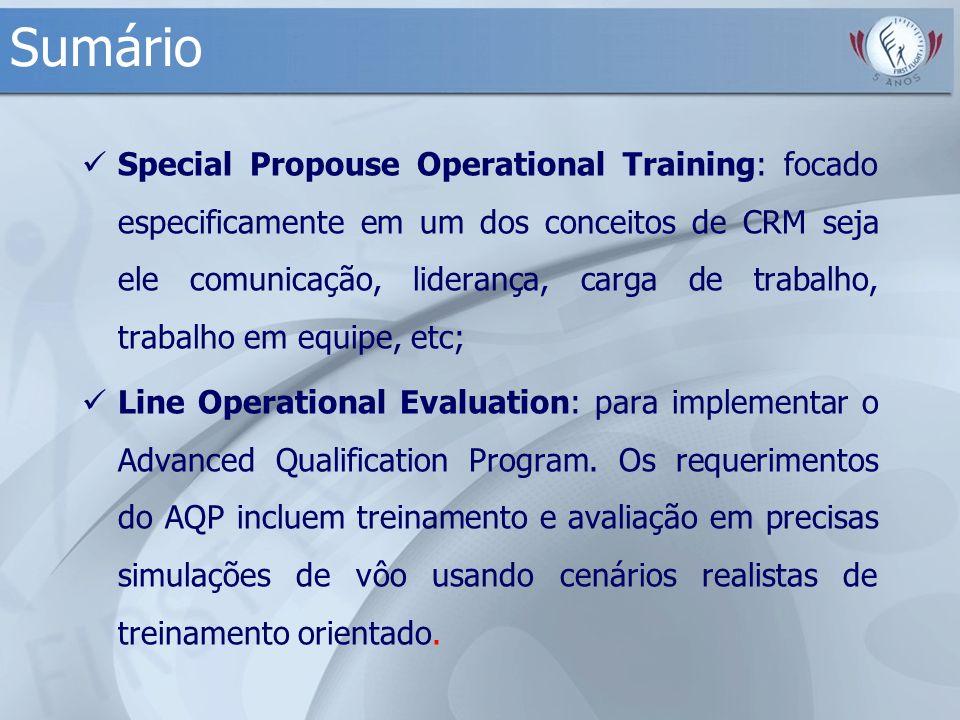 Sumário Special Propouse Operational Training: focado especificamente em um dos conceitos de CRM seja ele comunicação, liderança, carga de trabalho, t