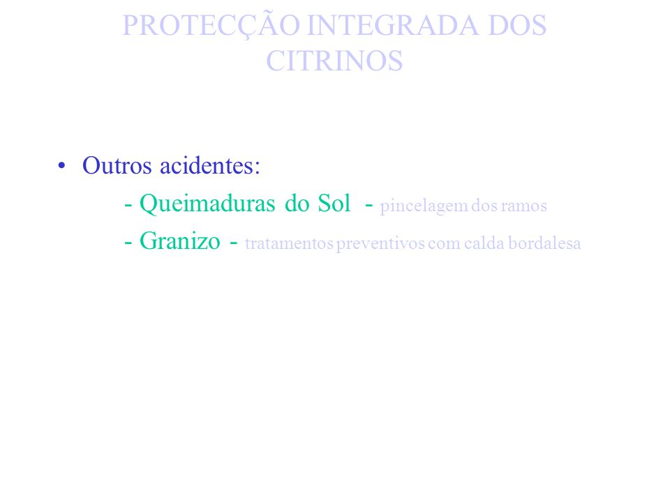 PROTECÇÃO INTEGRADA DOS CITRINOS ACIDENTES: As geadas: folhas e frutos Protecção contra as geadas: - conservação do calor - processos de agitação do a