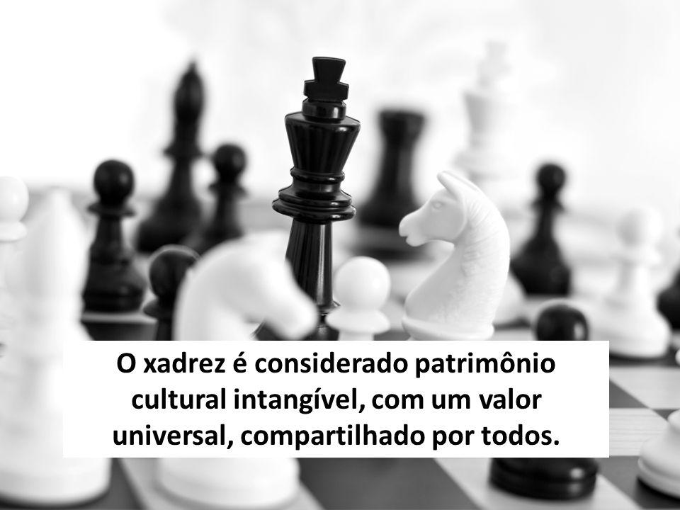 O xadrez é considerado patrimônio cultural intangível, com um valor universal, compartilhado por todos.