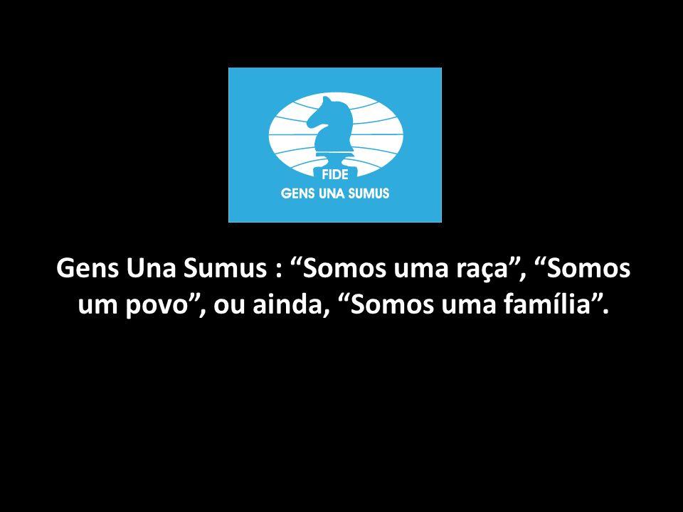 Gens Una Sumus : Somos uma raça, Somos um povo, ou ainda, Somos uma família.