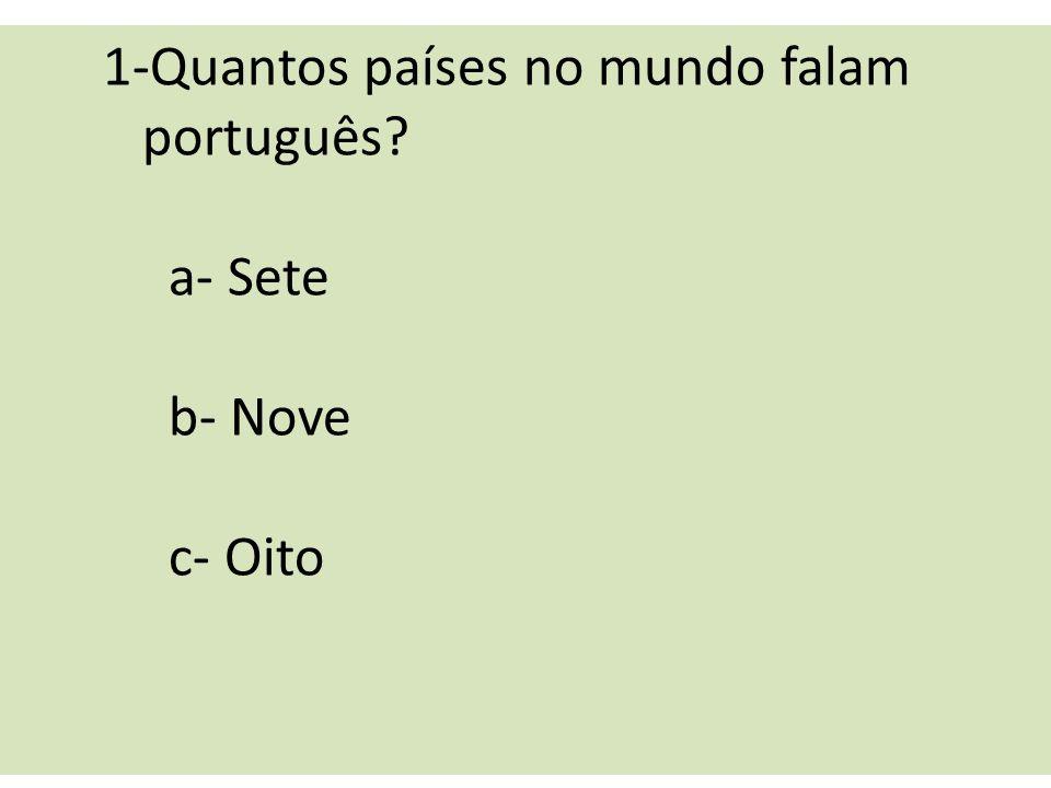 1-Quantos países no mundo falam português? a- Sete b- Nove c- Oito