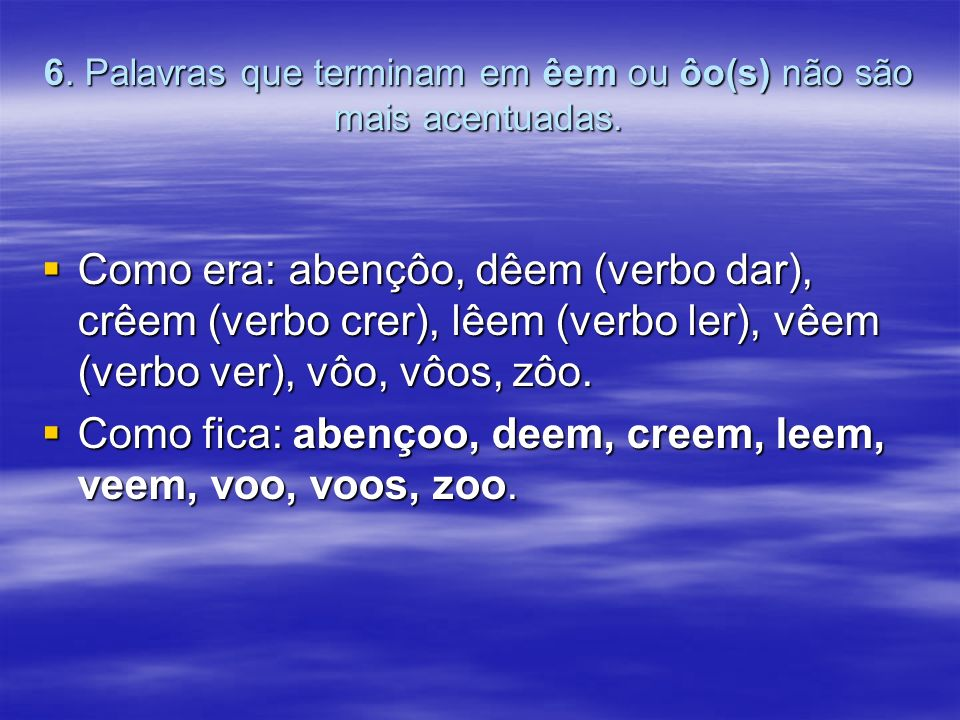 6.Palavras que terminam em êem ou ôo(s) não são mais acentuadas.