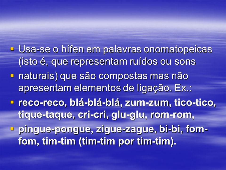 Usa-se o hífen em palavras onomatopeicas (isto é, que representam ruídos ou sons Usa-se o hífen em palavras onomatopeicas (isto é, que representam ruídos ou sons naturais) que são compostas mas não apresentam elementos de ligação.