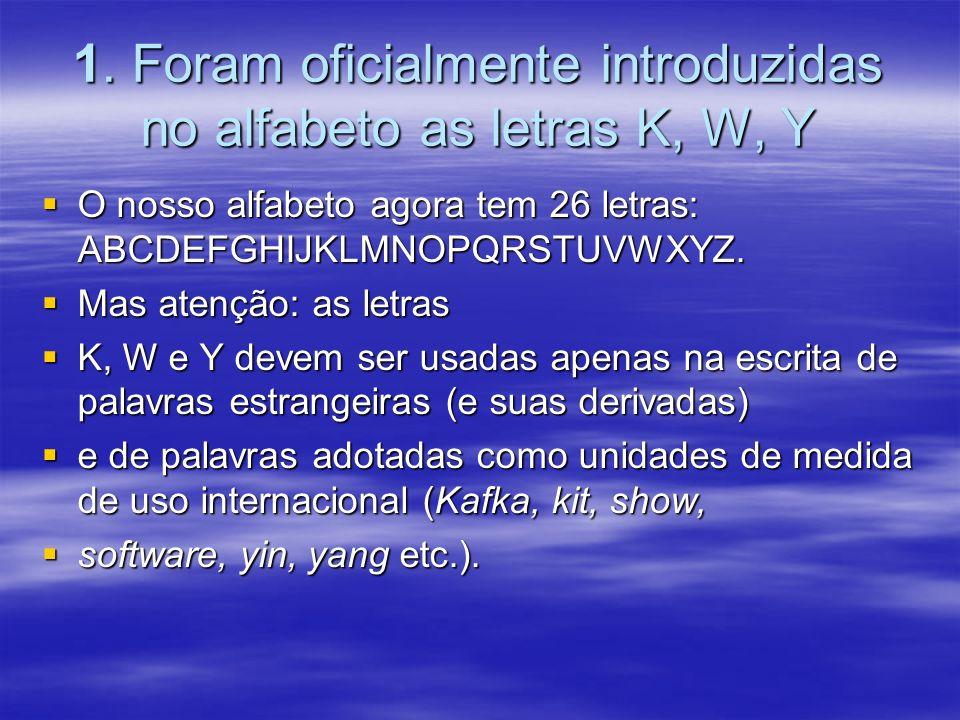 1. Foram oficialmente introduzidas no alfabeto as letras K, W, Y O nosso alfabeto agora tem 26 letras: ABCDEFGHIJKLMNOPQRSTUVWXYZ. O nosso alfabeto ag
