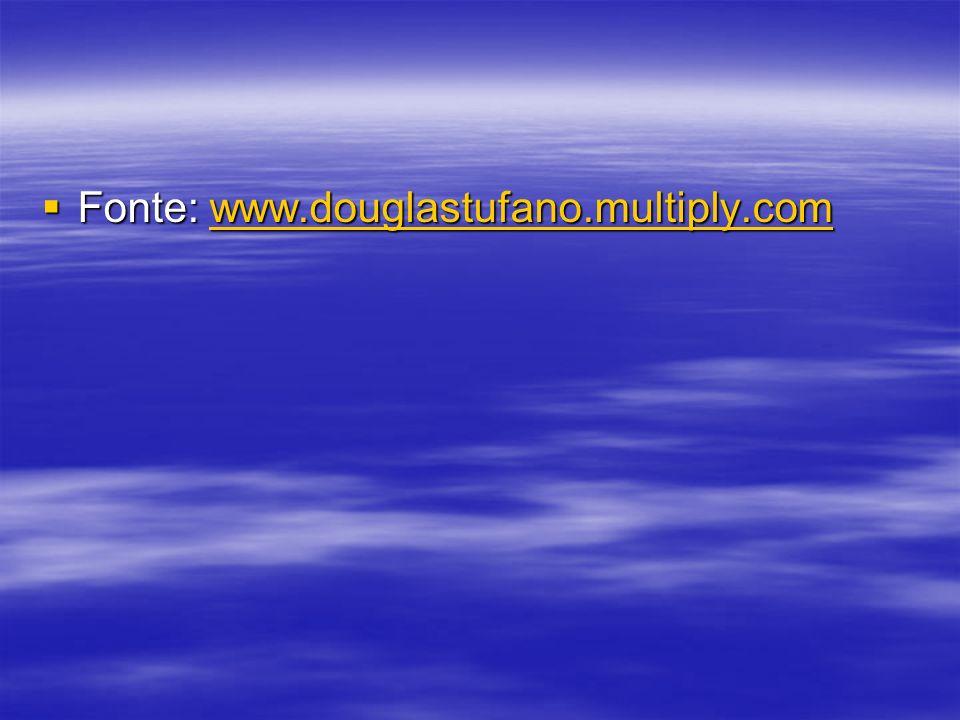 Fonte: www.douglastufano.multiply.com Fonte: www.douglastufano.multiply.comwww.douglastufano.multiply.com