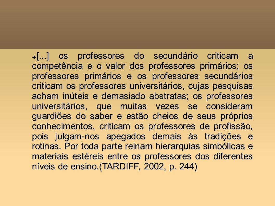 [...] os professores do secundário criticam a competência e o valor dos professores primários; os professores primários e os professores secundários c