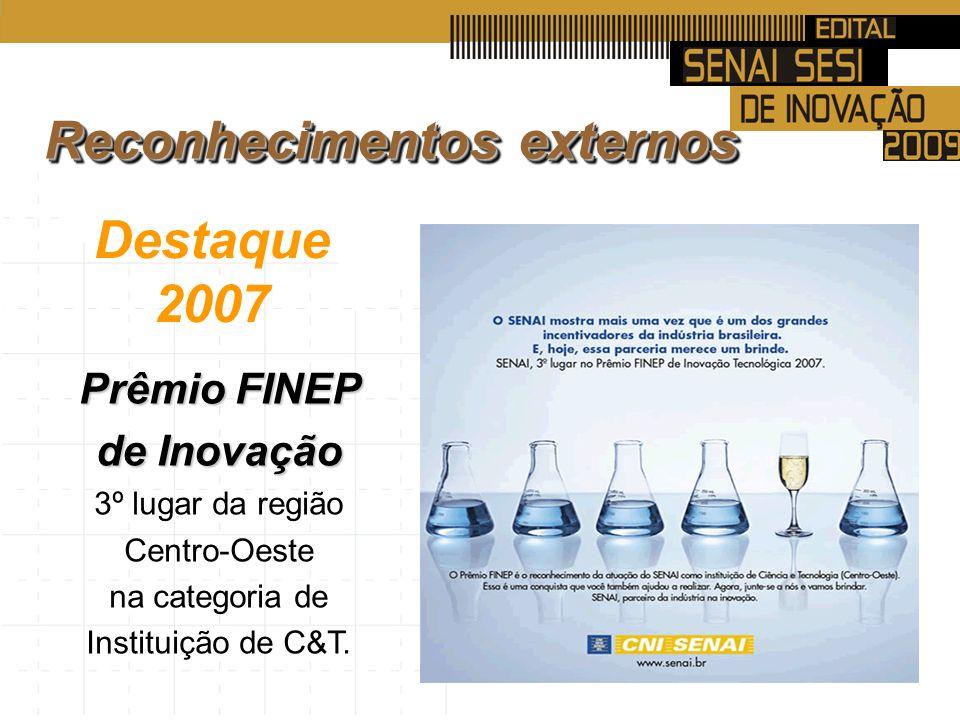 Destaque 2007 Prêmio FINEP de Inovação 3º lugar da região Centro-Oeste na categoria de Instituição de C&T.